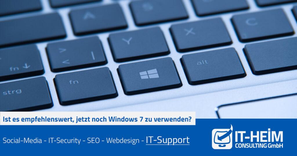 Ist es empfehlenswert, jetzt noch Windows 7 zu verwenden?